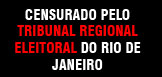 Censurado pelo Tribunal Regional Eleitoral do Rio de Janeiro