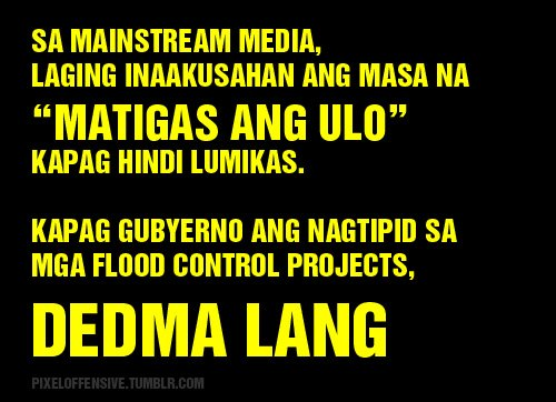 "'In mainstream media, the masses are always accused of being ""hard headed"" if they don't evacuate. But if government scrimps on flood control projects, they just ignore it.' Image by Pixel Offensive on Facebook."