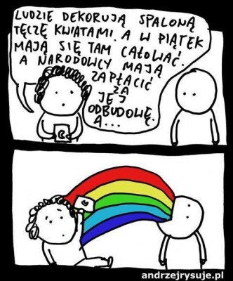 "Picture posted by @CzapskiPawel, drawn by a famous blogging cartoonist AndrzejRysuje.pl. The girl says ""People are decorating the burnt rainbow with flowers, on friday there is a flashmob organised - people will be kissing under the burnt rainbow, and the nationalists are supposed to pay for it's reconstruction..."""