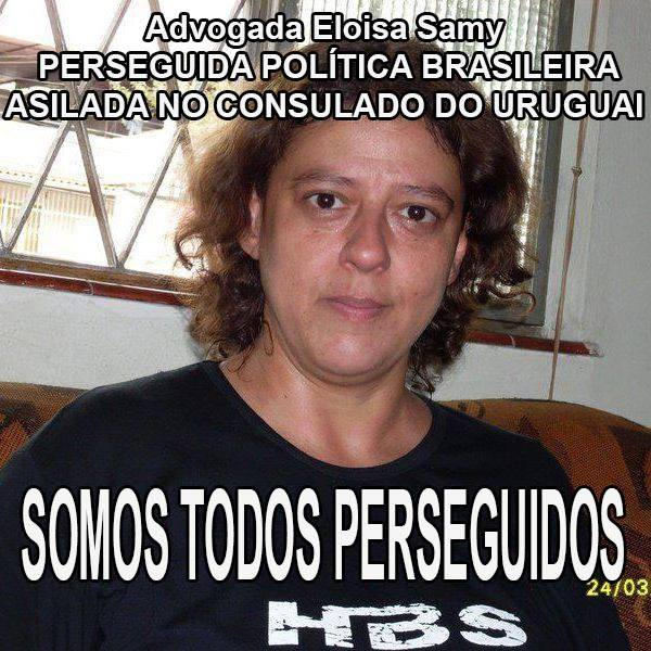 Layer Eloisa Samy Politically Persecuted Brazilian asylum seeker at the consulate of uruguay We are all [being] persecuted