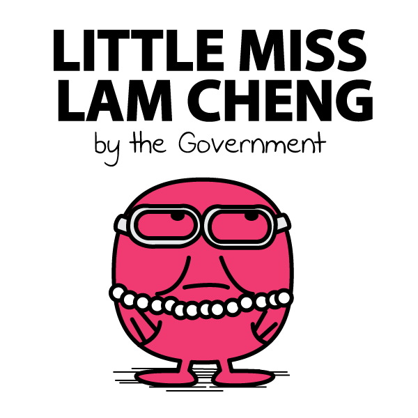 Little Miss Lam Cheng Carrie Lam, the Chief Secretary of Hong Kong government. People believe that she represents the moderate voices in the government as she tries to solve the conflict through open dialogue with the students.