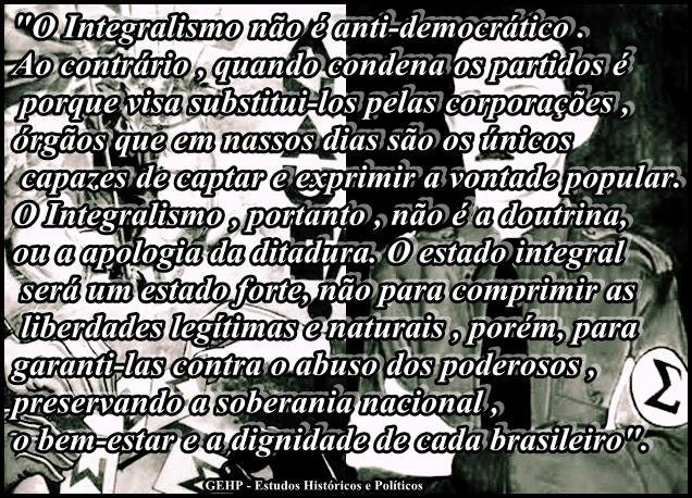 "One of the posts shared by the page ""SOS Forças Armadas"", a quote attributed to Plínio Salgado, from the 1930's Integralist movement. ""Integralism is not anti-democratic, when it condemns the parties it's because it aims to substitute them for corporations, organisms that in our days are the only ones able to express the popular will [...]""."