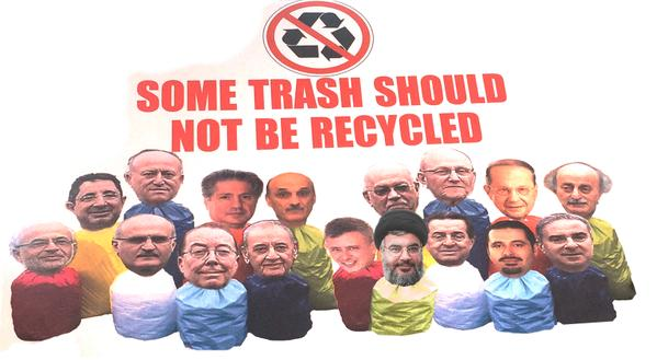 Some trash should not be recycled. This is a modified version of a sign held up in a protest in Lebanon shared on Twitter by @Beirutspring