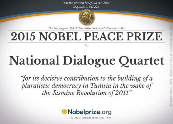 "The Tunisian National Dialogue Quartet won this year's Nobel Peace Prize ""for its decisive contribution to the building of a pluralistic democracy in Tunisia in the wake of the Jasmine Revolution of 2011."""