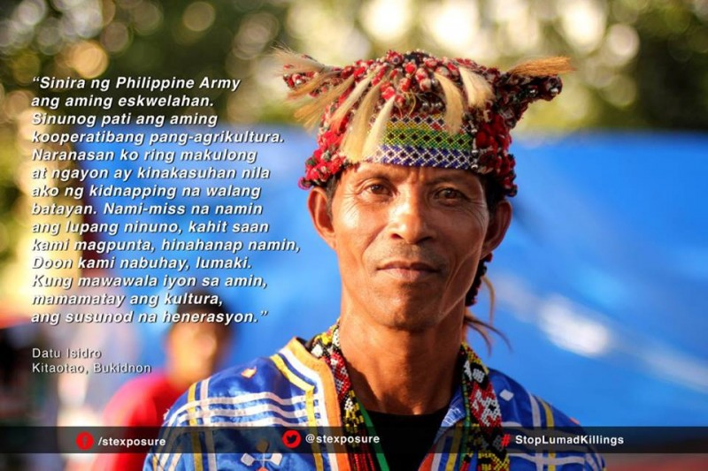 """The Philippine Army destroyed our school. They even burned our agricultural cooperative. I experienced getting jailed and now face trumped-up charges of kidnapping. We miss our ancestral land. Wherever we go, we yearn for it. This is where we live and grew up. If it is taken from us, our culture will die with the next generation."" Datu Isidro, Kitaotao, Bukidnon"