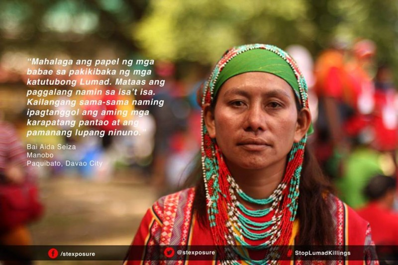 """The role of women in the struggle of the native Lumad is important. Our respect for each other is high. We need to collectively defend our human rights and our ancestral land.""  Bai Aida Seiza, Manobo, Paquibato, Davao City"
