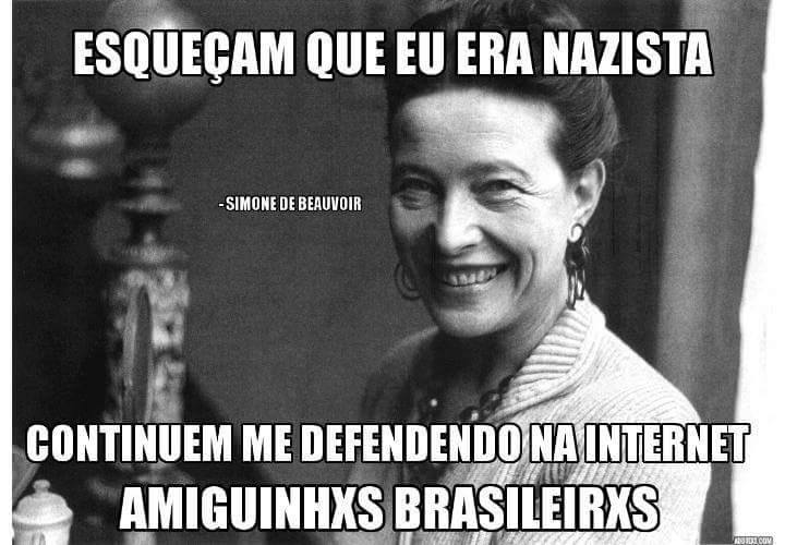 "A meme with Beauvoir's photo was used by several conservative pages. This one reads: ""Forget about the fact that I was a Nazi. Keep on defending me on the internet, Brazilian friends"""
