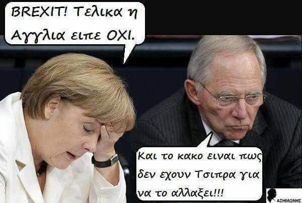 "Angela Merkel: ""BREXIT! In the end England said NO."" Wolfgang Schäuble: ""And the worst thing is that they don't have Tsipras to change it."""