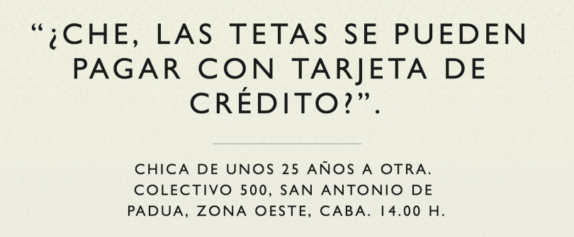 """Yo, can you pay for tits with a credit card?"" — 25-year-old woman to another. Bus. 2 pm. Credit: La Gente Anda Diciendo/Facebook"