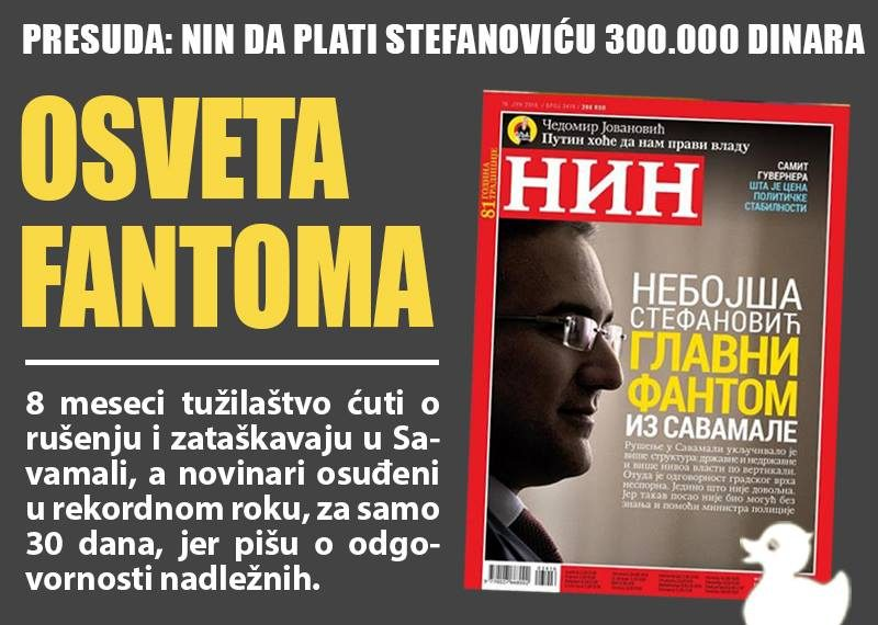 "An illustration of a tweet by anti-corruption initiative ""Don't Drown Belgrade"" sums up the case of defamation verdict against NIN magazine. ""Verdict: NIN to pay 300.000 dinars to Stefanović - The Revenge of the Phantoms. For 8 months the prosecutors keeps silent about the demolition and the cover-up in Savamala, while the journalists writing about accountability of competent authorities receive a sentence in record time of only 30 days."""