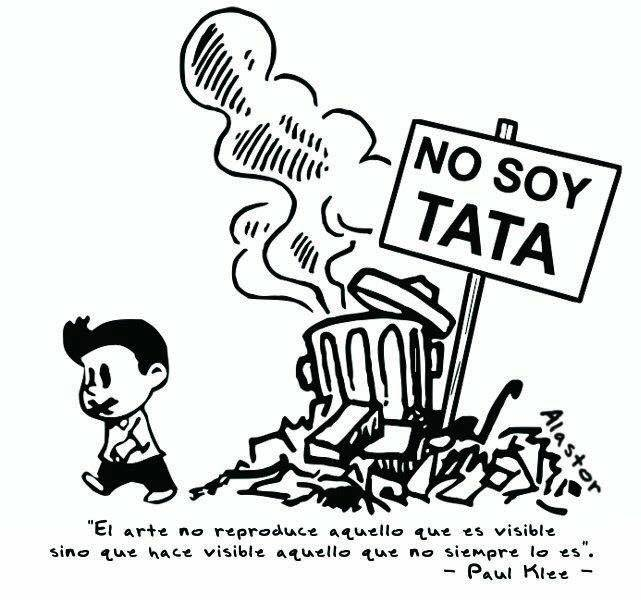 "The garbage heap holds up a sign that says ""I'm not Tata."" The quote by Paul Klee at the bottom reads: ""Art does not reproduce that which is visible, but rather makes visible that which is not always."" Image created by El Alastor and taken from the Facebook page of Pepito."